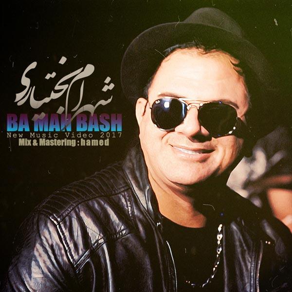 Shahram Bakhtiari – Ba Man Bash