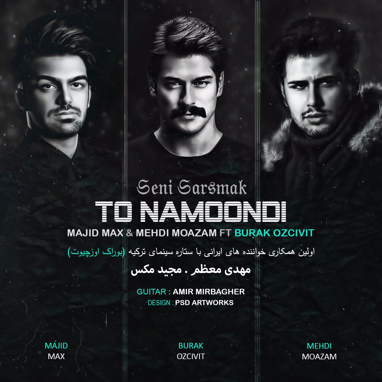 Majid Max Ft Mehdi Moazam And Burak - To Namoondi