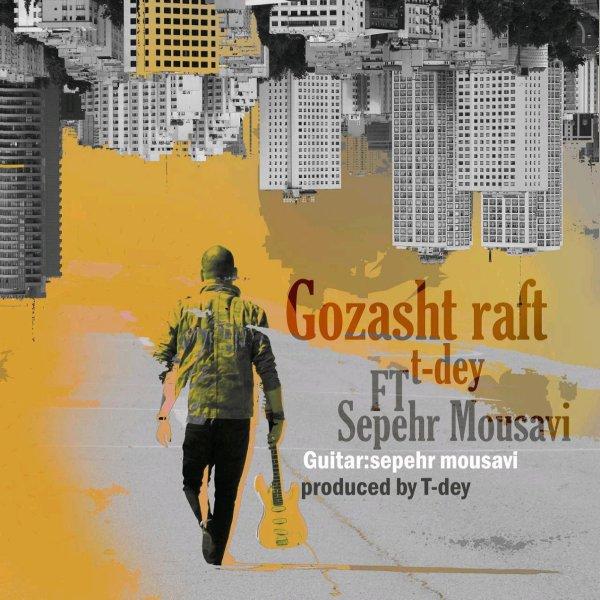 T-Dey – Gozasht Raft (Ft Sepehr Mousavi)
